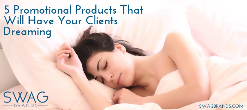 5 Promotional Products That Will Have Your Clients Dreaming